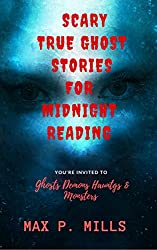 Scary True Ghost Stories For Midnight Reading: Hauntings, Ghosts, Demons and Monsters!!