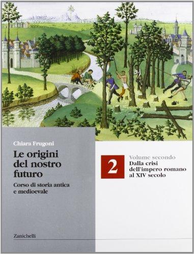 Le origini del nostro futuro. Corso di storia antica e medioevale. Per le Scuole superiori: 2