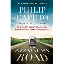 The Longest Road: Overland in Search of America, from Key West to the Arctic Ocean by Philip Caputo (2014-05-13)