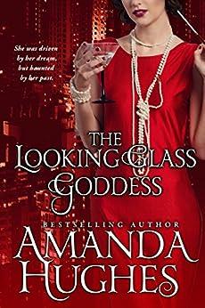 The Looking Glass Goddess (Bold Women of the 20th Century Series Book 1) (English Edition) par [Hughes, Amanda]