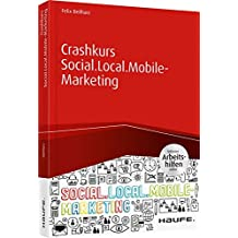 Crashkurs Social.Local.Mobile-Marketing inkl. Arbeitshilfen online (Haufe Fachbuch)