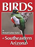 Birds of Southeastern Arizona by Richard Cachor Taylor (2010-08-31)