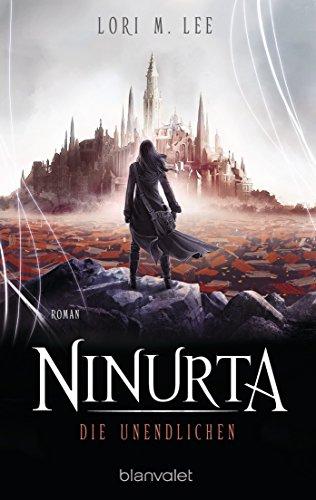 Ninurta - Die Unendlichen: Roman von [Lee, Lori M.]