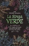 La strega verde. Guida completa alla magia naturale di erbe, fiori, oli essenziali e pietre