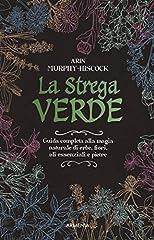 Idea Regalo - La strega verde. Guida completa alla magia naturale di erbe, fiori, oli essenziali e pietre