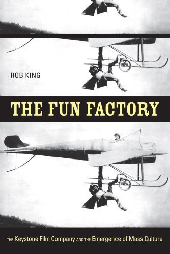 The Fun Factory: The Keystone Film Company and the Emergence of Mass...