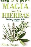 Magia Con las Hierbas: Hechizos y Encantos Faciles de Realizar (Spanish for...