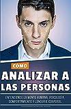 Cómo analizar a las personas: Entendiendo la Mente Humana, Psicología, Comportamiento y Lenguaje Corporal (Libro en Español/Spanish Book)