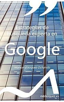 Estrategias de búsqueda experta en Google (Libros y manuales de la Documentación nº 7) de [Blázquez Ochando, Manuel]