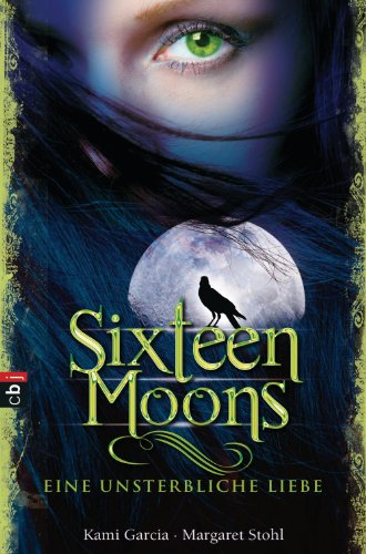Sixteen Moons - Eine unsterbliche Liebe von [Garcia, Kami, Stohl, Margaret]