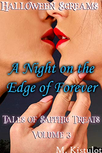A Night on the Edge of Forever: Halloween Screams: Tales of Sapphic Treats Volume 3 (English ()