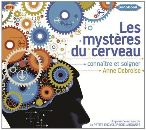 Les Mysteres du Cerveau Connaitre et soigner (Livre Audio)