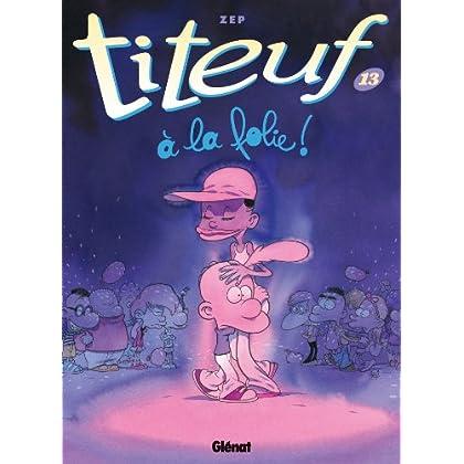 Titeuf - Tome 13 : A la folie