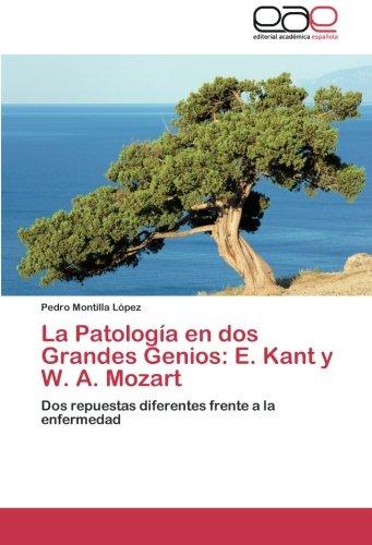 La Patologia En DOS Grandes Genios: E. Kant y W. A. Mozart por Montilla