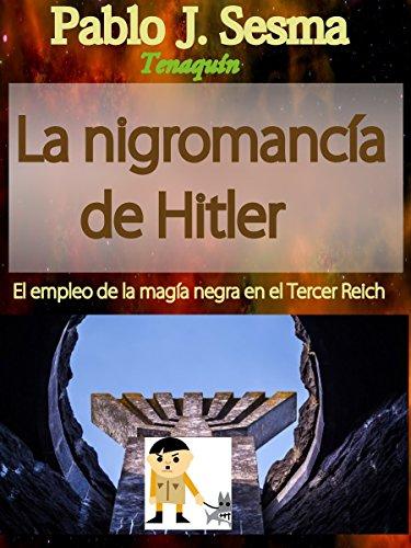 LA NIGROMANCIA DE HITLER.: El empleo de la magia negra en el Tercer Reich. por Pablo Jesús Sesma