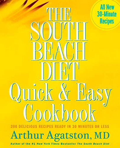 The South Beach Diet Quick and Easy Cookbook: 200 Delicious Recipes Ready in 30 Minutes or Less - Beach Diät