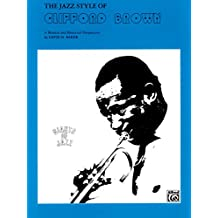 The Jazz Style of Clifford Brown: A Musical and Historical Perspective