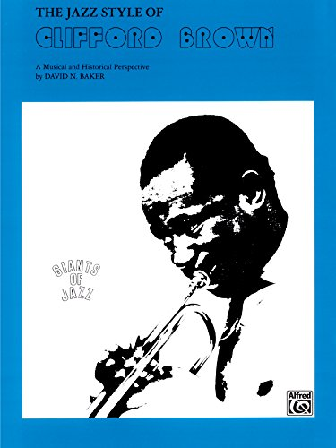 The Jazz Style of Clifford Brown: A Musical and Historical Perspective (Giants of Jazz) (English Edition)