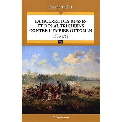 La guerre des russes et des autrichiens contre l'empire Ottoman 1736-1739