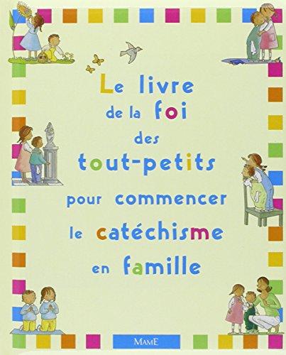 Le Livre de la Foi des tout-petits pour commencer le catéchisme en famille par Christine Pedotti