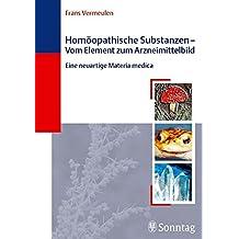 Homöopathische Substanzen - Vom Element zum Arzneibild: Eine neuartige Materia medica