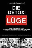 DETOX: DIE DETOX LÜGE: Entgiften & Entschlacken mit DETOX? Warum die meisten Menschen völlig umsonst teure DETOX Produkte einnehmen. Dieses Buch verrät ... Industrie niemals veröffentlichen würde.