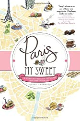 Paris, My Sweet: A Year in the City of Light (and Dark Chocolate) by Amy Thomas (2012-02-01)