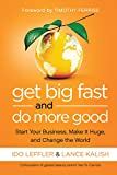 Get Big Fast and Do More Good: Start Your Business, Make It Huge, and Change the World