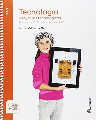 TECNOLOGIA PROYECTOS TECNOLOGICOS SERIE CONSTRUYE 4 ESO SABER HACER - 9788468033129 por Aa.Vv.