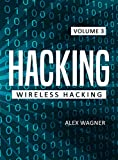 #10: Hacking: Learn fast how to Hack any Wireless Networks, Penetration testing Hacking Book, Step-by-Step implementation and demonstration guide (Wireless Hacking Book 3)