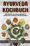 Ayurveda Kochbuch: 66 Rezepte, um deinen Körper zu entgiften, zu heilen und abzunehmen