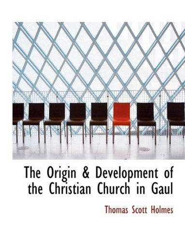The Origin & Development of the Christian Church in Gaul