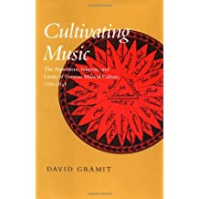 Cultivating Music – The Aspirations, Interests & Limits of German Musical Culture 1770–1848