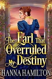 The Earl That Overruled My Destiny: A Historical Regency Romance Novel (English Edition)