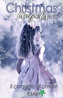 Christmas Angels: Il coraggio di amare di [VV., AA.]