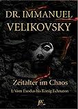 Vom Exodus bis König Echnaton: Zeitalter im Chaos. Band 1 - Immanuel Velikovsky