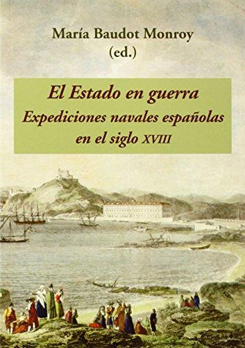 Descargar Libro El Estado En Guerra. Expediciones Navales Españolas En El Siglo XVIII de María Baudot Monroy