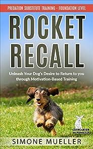 Rocket Recall: Unleash Your Dog's Desire to Return to You through Motivation-Based Training (Predation Sub