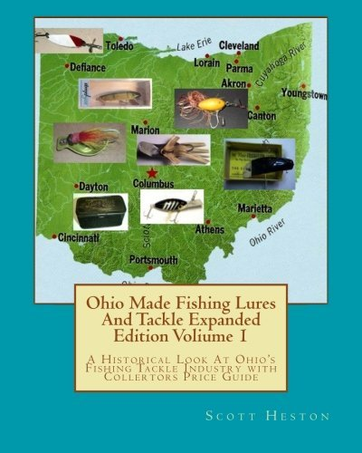 Ohio Made Fishing Lures And Tackle Expanded Eddition Part 1: A Historical Look at Ohio's Fishing Tackle Industry with Collectors Price Guide (Volume 1) by H Scott Heston (2013-12-06) (Fishing Lure Parts)