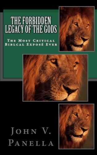 The Forbidden Legacy of the Gods: The Most Critical Biblical Exposé Ever