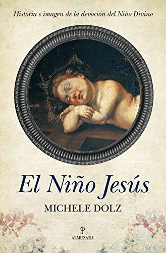 El Niño Jesús: Historia e imagen de la devoción del Niño Divino (Espiritualidad)
