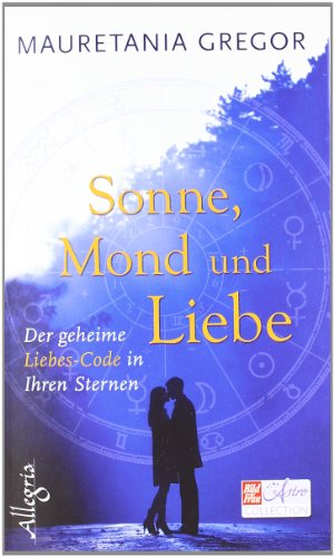 Sonne, Mond und Liebe: Der geheime Liebes-Code der Astrologie