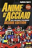Anime d'acciaio. Guida al collezionismo di robot giapponesi. Ediz. lusso. Con CD-ROM