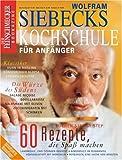 : DER FEINSCHMECKER Siebecks Kochschule für Anfänger: 60 Rezepte, die Spaß machen (Feinschmecker Bookazines)