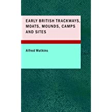 Early British Trackways, Moats, Mounds, Camps and Sites by Alfred Watkins (2008-02-25)