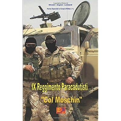 Ix Reggimento Paracadutisti Col Moschin: Volume 1