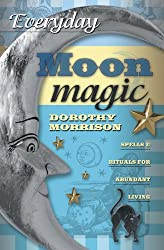 Everyday Moon Magic: Spells & Rituals for Abundant Living (Everyday Series)