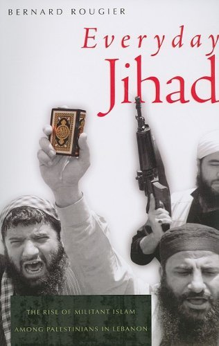 Everyday Jihad: The Rise of Militant Islam among Palestinians in Lebanon by Bernard Rougier (2009-02-28)