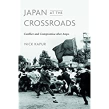 Japan at the Crossroads: Conflict and Compromise after Anpo (English Edition)