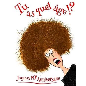 Joyeux 89e Anniversaire: Tu as quel âge!? Journal D'anniversaire Drôle ou un Cahier. Mieux Qu'une Carte D'anniversaire!